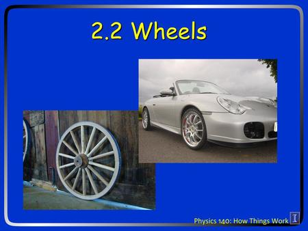 2.2 Wheels. Ideas for today Friction Wheels and bearings Kinetic Energy Power.