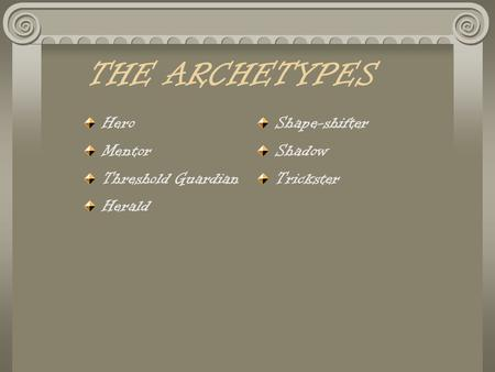 THE ARCHETYPES Hero Mentor Threshold Guardian Herald Shape-shifter