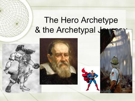 The Hero Archetype & the Archetypal Journey. Joseph Campbell's Heroic Journey  Stage 1: Birth  Somehow unusual due to linage or circumstances in upbringing.