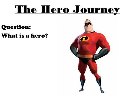 The Hero Journey Question: What is a hero?. The Hero Journey is a paradigm. A paradigm is a model or standard form that governs our experience and sense.