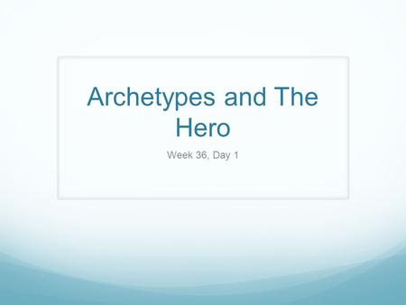 Archetypes and The Hero Week 36, Day 1. Daily Standards and Objectives Standards: RL 9-10.6: Analyze a particular point of view or cultural experience.