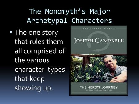 The Monomyth's Major Archetypal Characters  The one story that rules them all comprised of the various character types that keep showing up.