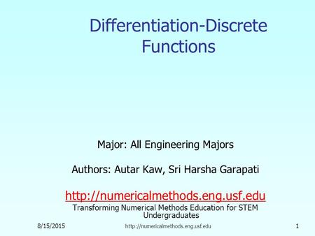 8/15/2015  1 Differentiation-Discrete Functions Major: All Engineering Majors Authors: Autar Kaw, Sri Harsha Garapati.