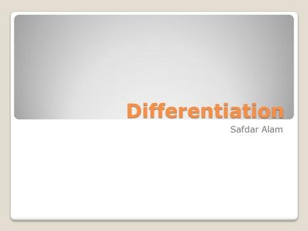 Differentiation Safdar Alam. Table Of Contents Chain Rules Product/Quotient Rules Trig Implicit Logarithmic/Exponential.