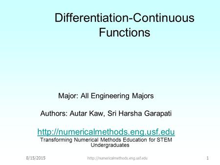 8/15/2015  1 Differentiation-Continuous Functions Major: All Engineering Majors Authors: Autar Kaw, Sri Harsha Garapati.