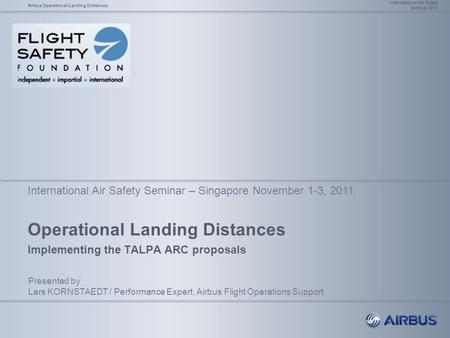 Operational Landing Distances Implementing the TALPA ARC proposals International Air Safety Seminar 2011 Airbus Operational Landing Distances Presented.