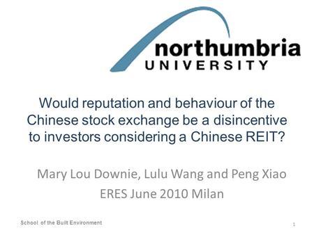 Would reputation and behaviour of the Chinese stock exchange be a disincentive to investors considering a Chinese REIT? Mary Lou Downie, Lulu Wang and.