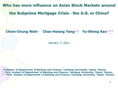 1 Who has more influence on Asian Stock Markets around the Subprime Mortgage Crisis - the U.S. or China? Chien-Chung Nieh* Chao-Hsiang Yang** Yu-Sheng.