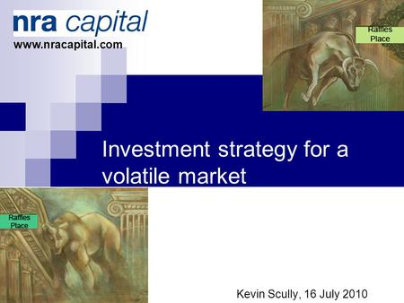 Investment strategy for a volatile market … Kevin Scully, 16 July 2010 www.nracapital.com.
