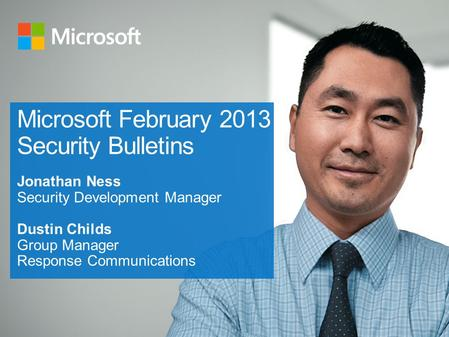 Review of February 2013 Bulletin Release Information - 12 New Security Bulletins - One Updated Security Advisory - Microsoft Windows Malicious Software.