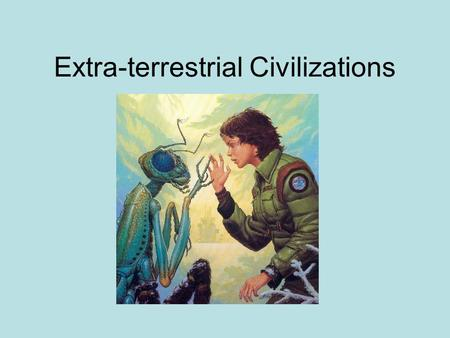 Extra-terrestrial Civilizations. Are we alone? Contact … Direct contact through traveling to the stars and their planets Will be a challenge because of.