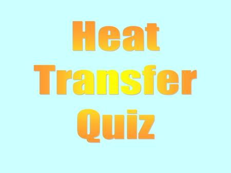 1. Which method of heat transfer is used to transfer heat from the oven to the saucepan? Conduction Convection Radiation.