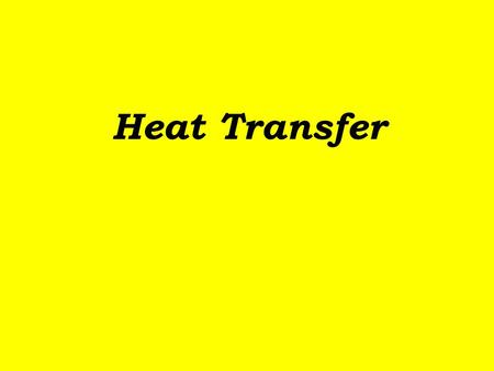 Heat Transfer. That's hot! Many things give off heat. Heat is sometimes very hot! All heat is energy. Sun fire electricity.