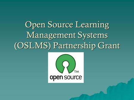 Open Source Learning Management Systems (OSLMS) Partnership Grant.
