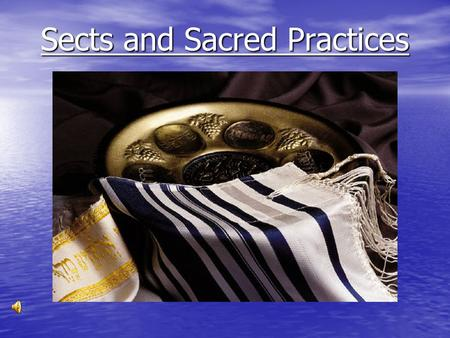 Sects and Sacred Practices. Sacred Practices Ideal is to remember God in everything one does, through prayer and keeping the commandments.
