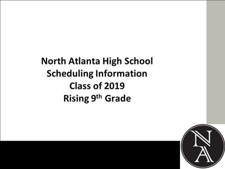 North Atlanta High School Scheduling Information Class of 2019 Rising 9 th Grade.