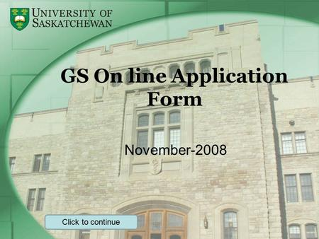 GS On line Application Form November-2008 Click to continue.