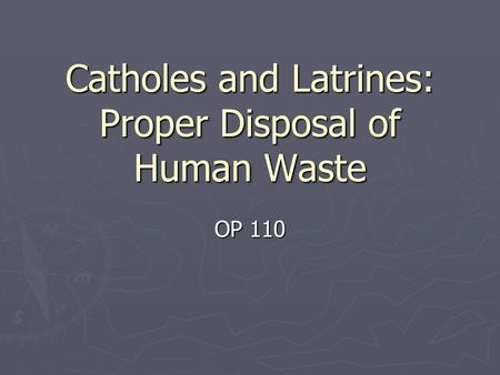 Catholes and Latrines: Proper Disposal of Human Waste OP 110.