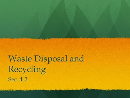 Waste Disposal and Recycling Sec. 4-2. Objectives E.4.2.1 Name three methods of solid waste disposal. E.4.2.1 Name three methods of solid waste disposal.