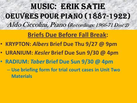 MUSIC: ERIK SATIE OEUVRES POUR PIANO (1887-1922) Aldo Ciccolini, Piano ( Recordings: 1966-71 Disc 2) Briefs Due Before Fall Break: KRYPTON: Albers Brief.