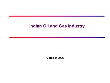 Click to edit Master title style Indian Oil and Gas Industry October 2006.