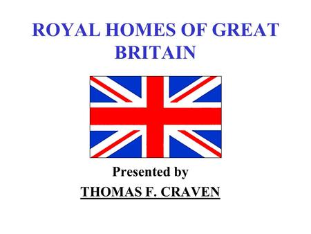 ROYAL HOMES OF GREAT BRITAIN Presented by THOMAS F. CRAVEN.