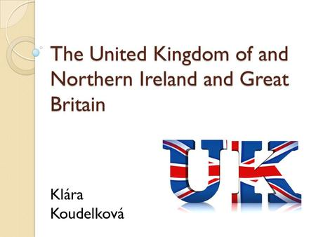 The United Kingdom of and Northern Ireland and Great Britain Klára Koudelková.