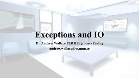 Exceptions and IO Dr. Andrew Wallace PhD BEng(hons) EurIng