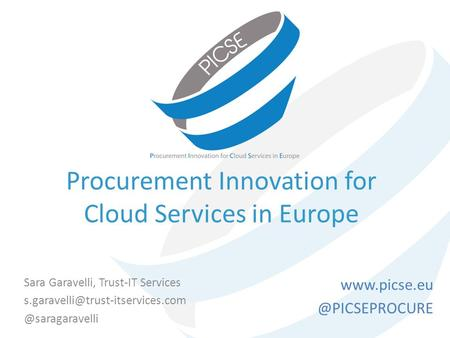 Procurement Innovation for Cloud Services in Europe Sara Garavelli, Trust-IT