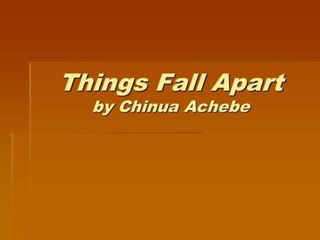 Things Fall Apart by Chinua Achebe. Meet the Author: Chinua Achebe  Born in Ogibi, Nigeria  Raised with traditional values of Ibo (Igbo) culture, mixed.