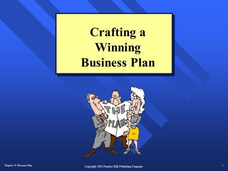 Chapter 10: Business Plan1 Copyright 2002 Prentice Hall Publishing Company Crafting a Winning Business Plan.