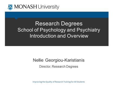 Research Degrees School of Psychology and Psychiatry Introduction and Overview Professor Max King Pro Vice-Chancellor (Research & Research Training) Monash.
