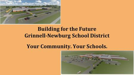 Building for the Future Grinnell-Newburg School District Your Community. Your Schools.
