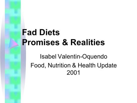 Fad Diets Promises & Realities Isabel Valentin-Oquendo Food, Nutrition & Health Update 2001.