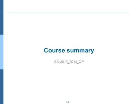 1.1 Course summary SO 2013_2014_QP. 1.2 Outline Goals Competences Methodology Course scheduling Evaluation