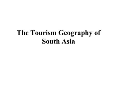 The Tourism Geography of South Asia