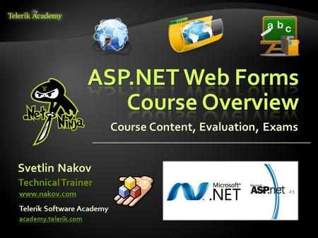 Course Content, Evaluation, Exams Svetlin Nakov Telerik Software Academy academy.telerik.com Technical Trainer www.nakov.com.