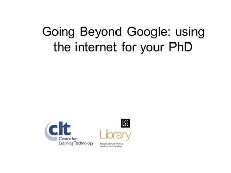 Going Beyond Google: using the internet for your PhD.