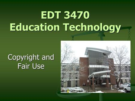 EDT 3470 Education Technology Copyright and Fair Use.