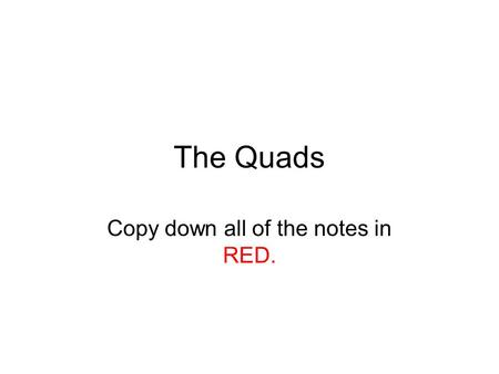 The Quads Copy down all of the notes in RED.. A trapezoid has 4 sides and exactly 1 pair of parallel sides.