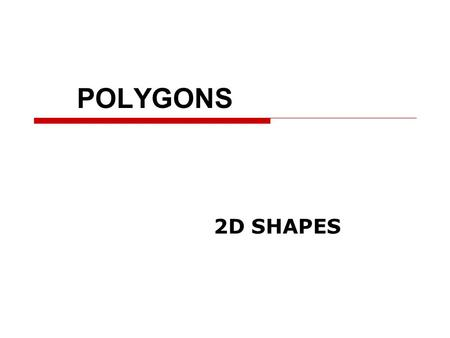 POLYGONS 2D SHAPES. A Polygon is a closed figure made by joining line segments.  Which of the following figures is a polygon? A B C Why?