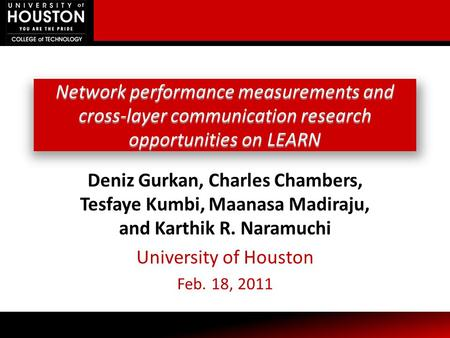 Network performance measurements and cross-layer communication research opportunities on LEARN Deniz Gurkan, Charles Chambers, Tesfaye Kumbi, Maanasa Madiraju,