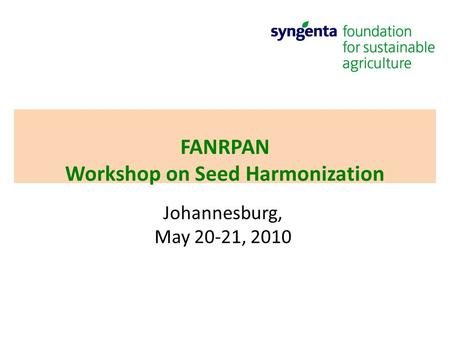 FANRPAN Workshop on Seed Harmonization Johannesburg, May 20-21, 2010.