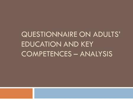 QUESTIONNAIRE ON ADULTS' EDUCATION AND KEY COMPETENCES – ANALYSIS.