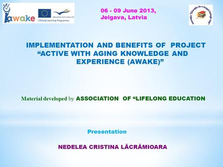 "IMPLEMENTATION AND BENEFITS OF PROJECT ""ACTIVE WITH AGING KNOWLEDGE AND EXPERIENCE (AWAKE)"" Material developed by ASSOCIATION OF ""LIFELONG EDUCATION NEDELEA."