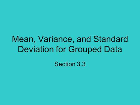 Mean, Variance, and Standard Deviation for Grouped Data Section 3.3.