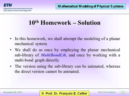 Start Presentation November 29, 2012 10 th Homework – Solution In this homework, we shall attempt the modeling of a planar mechanical system. We shall.