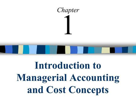 Introduction to Managerial Accounting and Cost Concepts Chapter 1.