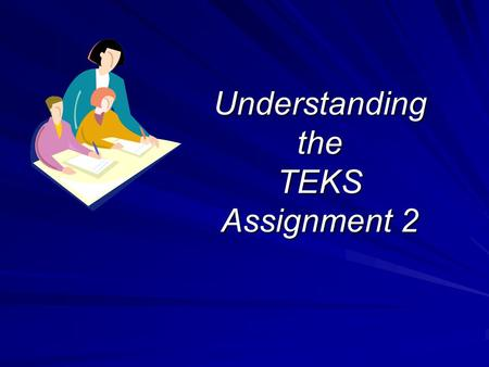 Understanding the TEKS Assignment 2 Verbs in TEKS Verbs in TEKS Pay close attention to Verbs in the TEKS Bloom's Taxonomy.