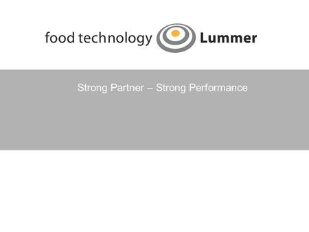 Strong Partner – Strong Performance. About us As a specialist for cutting technologies and production systems in the food sector, food technology Lummer.